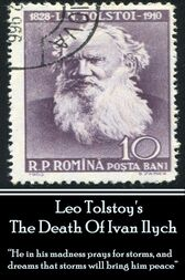 a brief analysis of the death of ivan ilych by leo tolstoy Leo tolstoy was a russian who lived from 1828 to 1910  the death of ivan  ilych was tolstoy's first major fictional work published after his  plot summary of  chapter 1: during an interval in a trial in the law courts, someone.