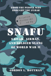 SNAFU Situation Normal All F***ed Up by Gordon L Rottman