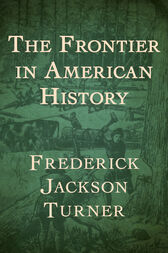 the frontier in american history ebook by frederick jackson turner 9781480443891. Black Bedroom Furniture Sets. Home Design Ideas