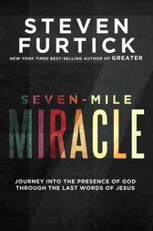 Seven-Mile Miracle by Steven Furtick