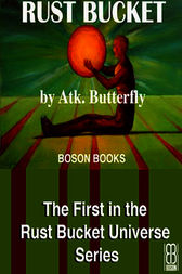 Rust Bucket: Book 1, The Rust Bucket Universe by Atk. Butterfly
