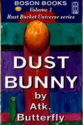 Dust Bunny: Book 3, The Rust Bucket Universe by Atk. Butterfly