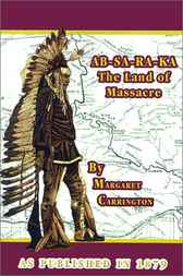 AB-SA-RA-KA Land of Massacre by Henry B. Carrington