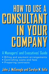 How to Use a Consultant in Your Company by John J. McGonagle