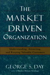 The Market Driven Organization by George S Day
