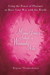Mama Gena's School of Womanly Arts by Regena Thomashauer