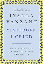 Yesterday, I Cried by Iyanla Vanzant
