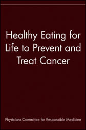Healthy Eating for Life to Prevent and Treat Cancer by Physicians Committee for Responsible Medicine