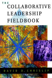 The Collaborative Leadership Fieldbook by David D. Chrislip