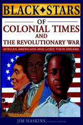 Black Stars of Colonial and Revolutionary Times by Jim Haskins