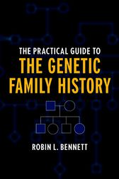 The Practical Guide to the Genetic Family History by Robin L. Bennett