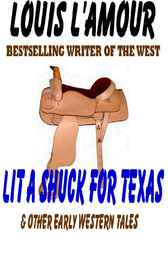 Lit a Shuck for Texas & Other Early Western Tales by Louis L'amour