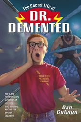 The Secret Life of Dr. Demented by Dan Gutman