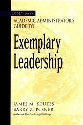 The Jossey-Bass Academic Administrator's Guide to Exemplary Leadership by James M. Kouzes