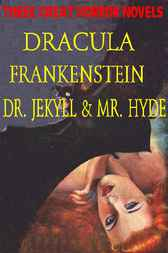THREE GREAT HORROR NOVELS: Dracula; Frankensrein; Dr. Jekyll and Mr. Hyde by Robert Louis Stevenson