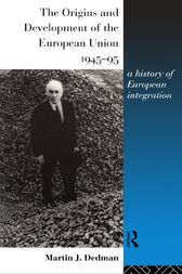 The Origins and Development of the European Union 1945-1995 by Martin Dedman