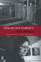 Deleuze and Guattari's Anti-Oedipus by Eugene W. Holland