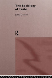 The Sociology Of Taste by Jukka Gronow