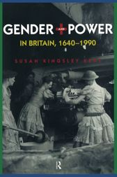 Gender and Power in Britain 1640-1990 by Susan Kingsley Kent