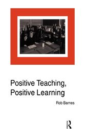 Positive Teaching, Positive Learning by Rob Barnes