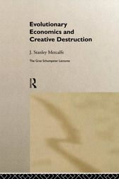 Evolutionary Economics and Creative Destruction by J. Stanley Metcalfe