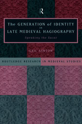 The Generation of Identity in Late Medieval Hagiography by Gail Ashton