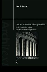 The Architecture of Oppression by Paul B. Jaskot
