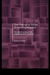 The Changing Shape of Nursing Practice by Davina Allen