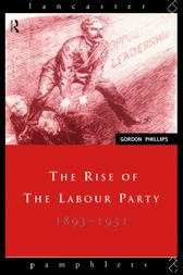 The Rise of the Labour Party 1893-1931 by Gordon Phillips