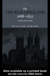 The Church of England 1688-1832 by Dr William Gibson