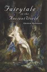 Fairytale in the Ancient World by Graham Anderson