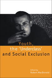Youth, The 'Underclass' and Social Exclusion by Robert Macdonald