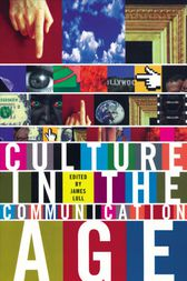 Culture in the Communication Age by James Lull