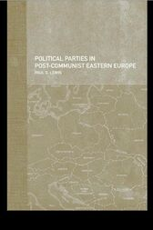 Political Parties in Post-Communist Eastern Europe by Paul Lewis