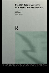 Health Care Systems in Liberal Democracies by Ann Wall