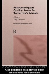 Restructuring and Quality: Issues for Tomorrow's Schools by Tony Townsend