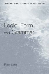 Logic, Form and Grammar by Peter Long