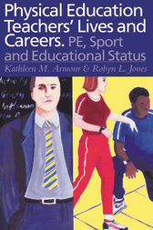 Physical Education: Teachers' Lives And Careers by Kathleen R. Armour