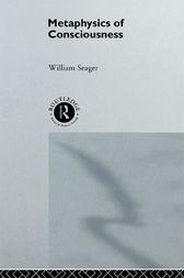 Metaphysics of Consciousness by William Seager