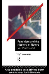 Feminism and the Mastery of Nature by Val Plumwood