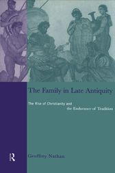 The Family in Late Antiquity: The Rise of Christianity and the Endurance of Tradition