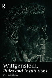 Wittgenstein, Rules and Institutions by David Bloor