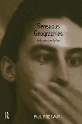 Sensuous Geographies by Paul Rodaway