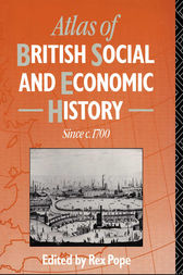 Atlas of British Social and Economic History Since c.1700 by Mr Rex Pope