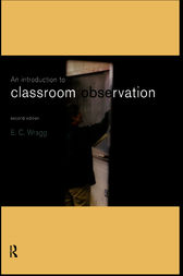 An Introduction to Classroom Observation by Ted Wragg