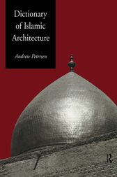 Dictionary of Islamic Architecture by Andrew Petersen