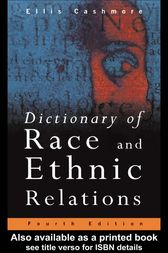 Dictionary of Race and Ethnic Relations by Professor Ellis Cashmore