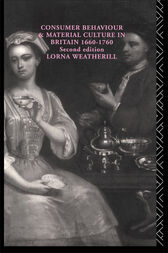 Consumer Behaviour and Material Culture in Britain, 1660-1760 by Lorna Weatherill