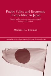 Public Policy and Economic Competition in Japan by Michael L. Beeman