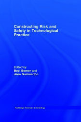Constructing Risk and Safety in Technological Practice by Boel Berner